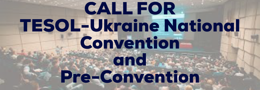"Second call for 2019 TESOL-Ukraine National Convention ""Thinking Globally – Teaching Locally"" and Pre-Convention Training ""English Language Teaching in the 21 Century""."
