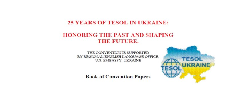 25 Years of TESOL in Ukraine: Honoring the Past and Shaping the Future: Book of Convention Papers